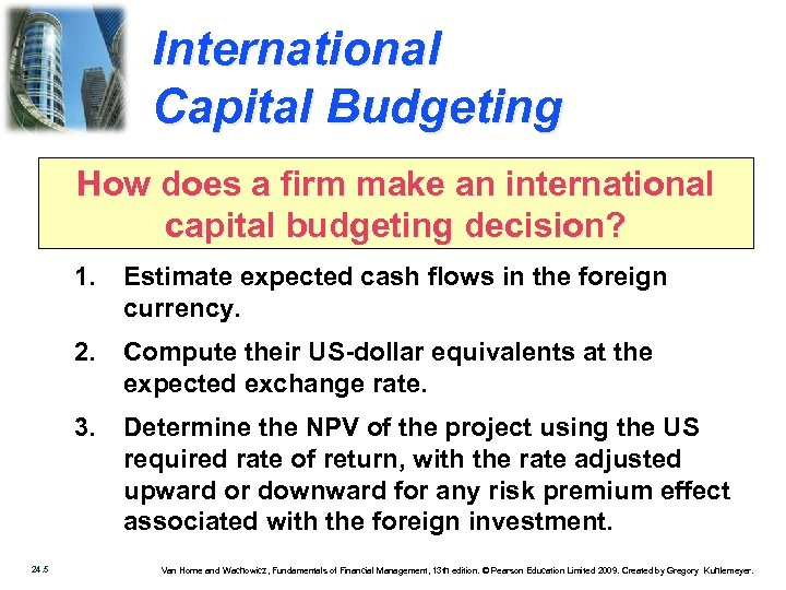 International Capital Budgeting How does a firm make an international capital budgeting decision? 1.