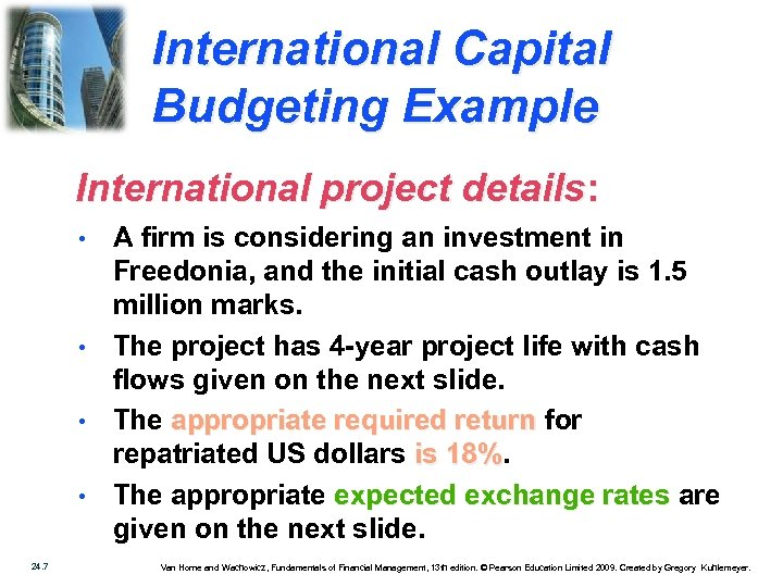 International Capital Budgeting Example International project details: • • 24. 7 A firm is