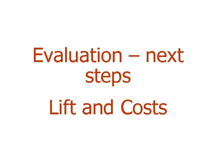 Evaluation – next steps Lift and Costs