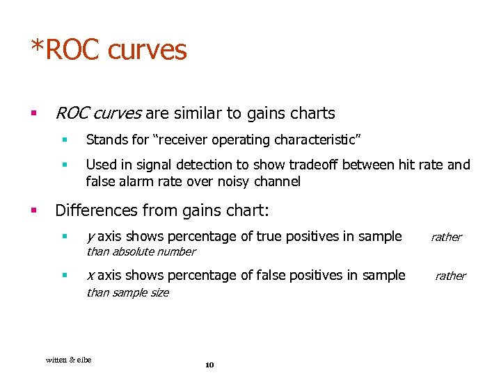 *ROC curves § ROC curves are similar to gains charts § § § Stands