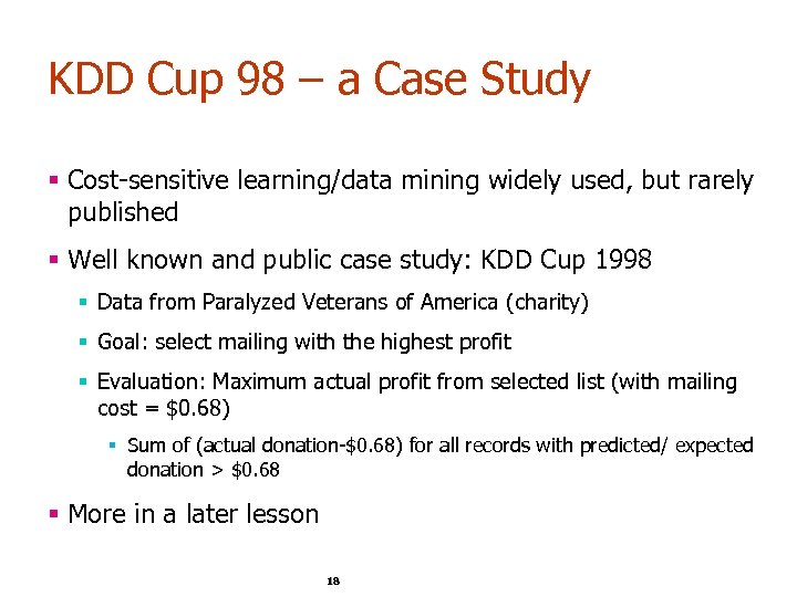KDD Cup 98 – a Case Study § Cost-sensitive learning/data mining widely used, but