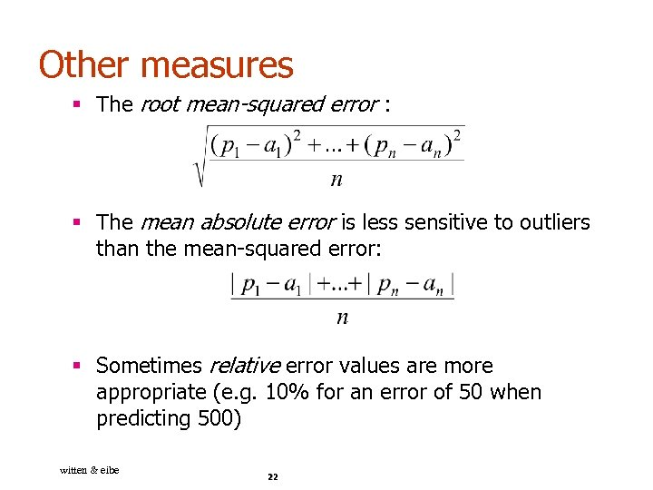 Other measures § The root mean-squared error : § The mean absolute error is