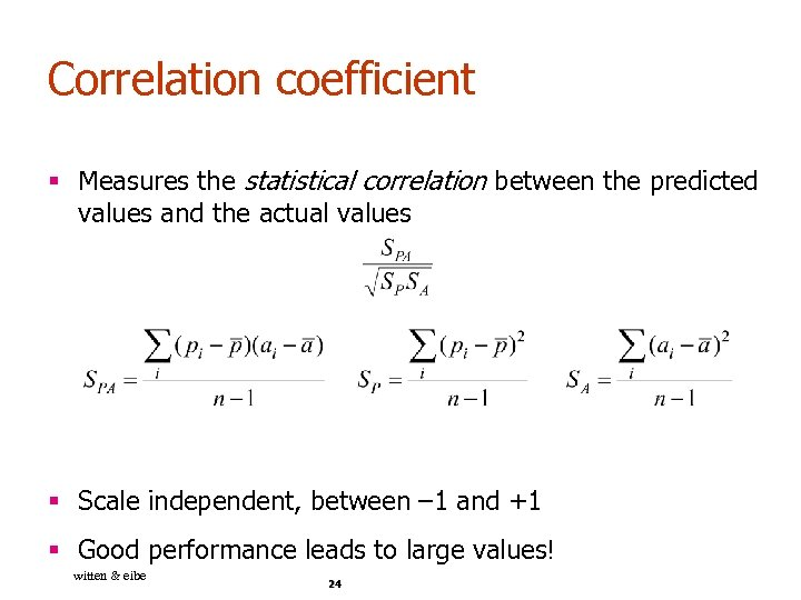 Correlation coefficient § Measures the statistical correlation between the predicted values and the actual