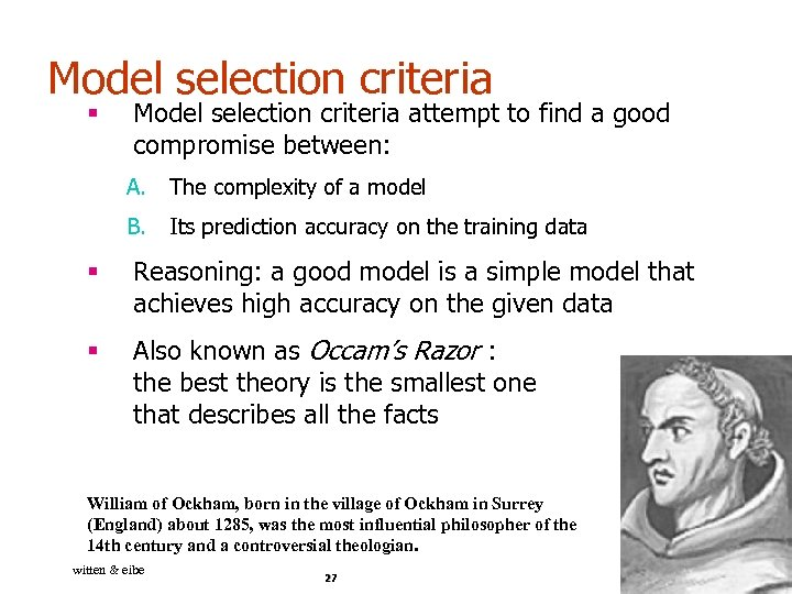 Model selection criteria § Model selection criteria attempt to find a good compromise between: