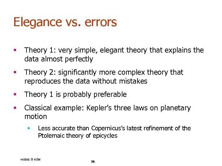 Elegance vs. errors § Theory 1: very simple, elegant theory that explains the data