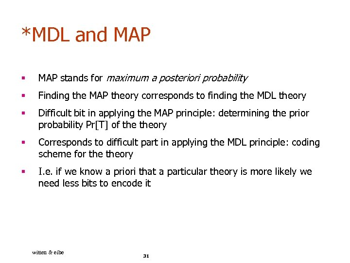 *MDL and MAP § MAP stands for maximum a posteriori probability § Finding the