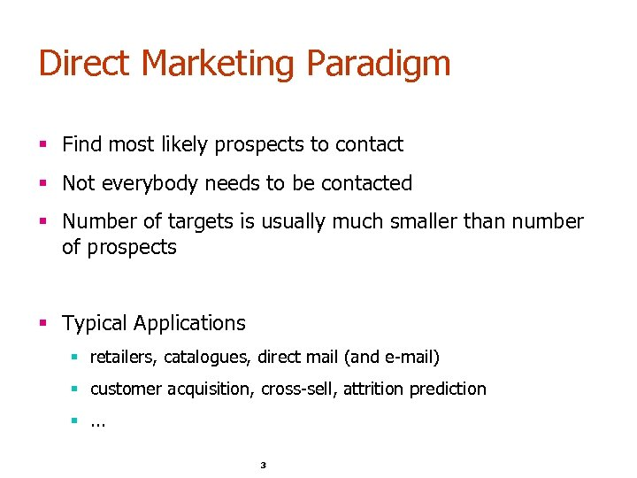 Direct Marketing Paradigm § Find most likely prospects to contact § Not everybody needs