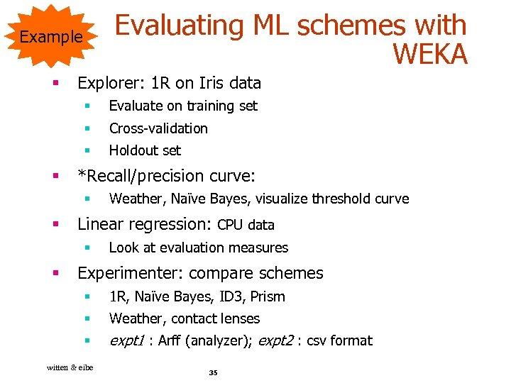 Evaluating ML schemes with WEKA Example § Explorer: 1 R on Iris data §