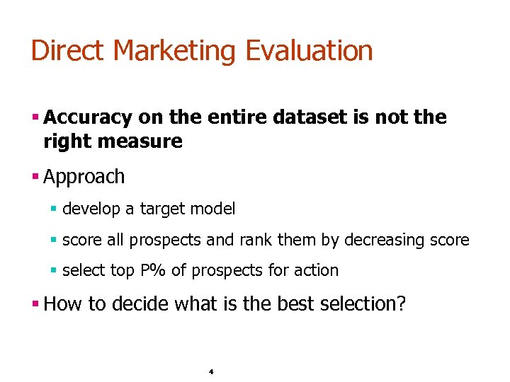 Direct Marketing Evaluation § Accuracy on the entire dataset is not the right measure