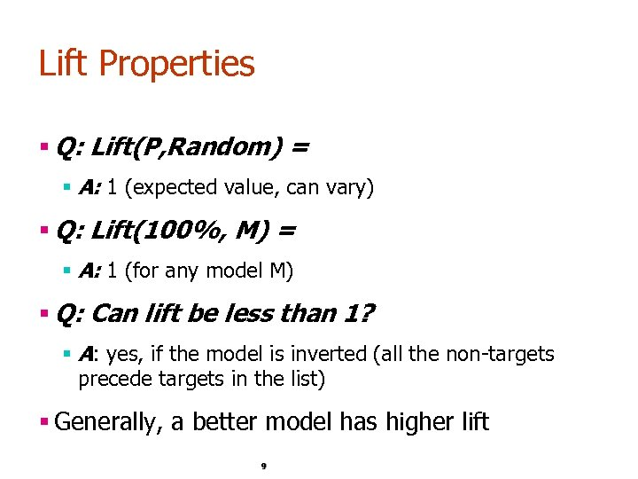 Lift Properties § Q: Lift(P, Random) = § A: 1 (expected value, can vary)