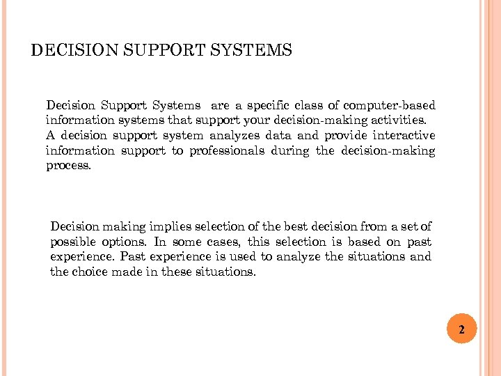 DECISION SUPPORT SYSTEMS Decision Support Systems are a specific class of computer-based information systems