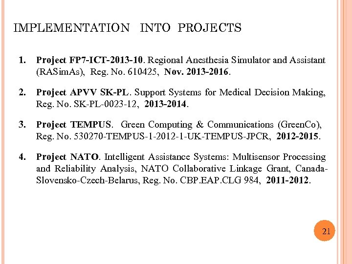 IMPLEMENTATION INTO PROJECTS 1. Project FP 7 -ICT-2013 -10. Regional Anesthesia Simulator and Assistant