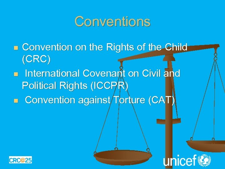 Conventions n n n Convention on the Rights of the Child (CRC) International Covenant