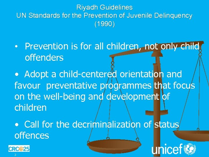 Riyadh Guidelines UN Standards for the Prevention of Juvenile Delinquency (1990) • Prevention is
