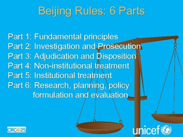 Beijing Rules: 6 Parts Part 1: Fundamental principles Part 2: Investigation and Prosecution Part