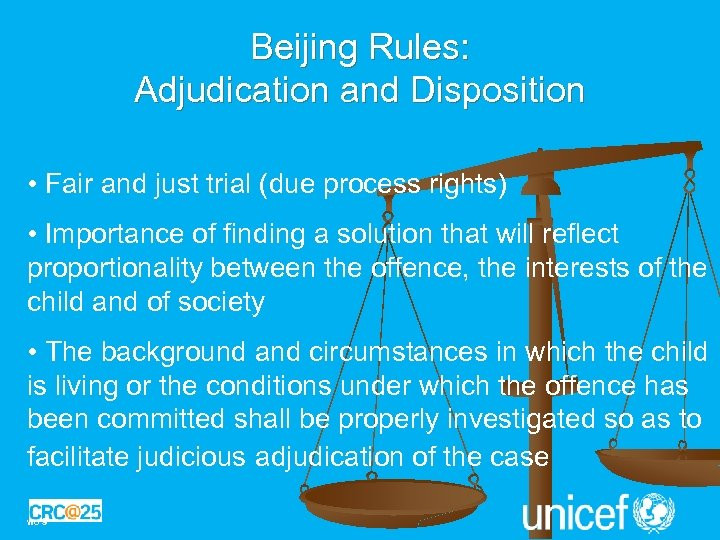 Beijing Rules: Adjudication and Disposition • Fair and just trial (due process rights) •