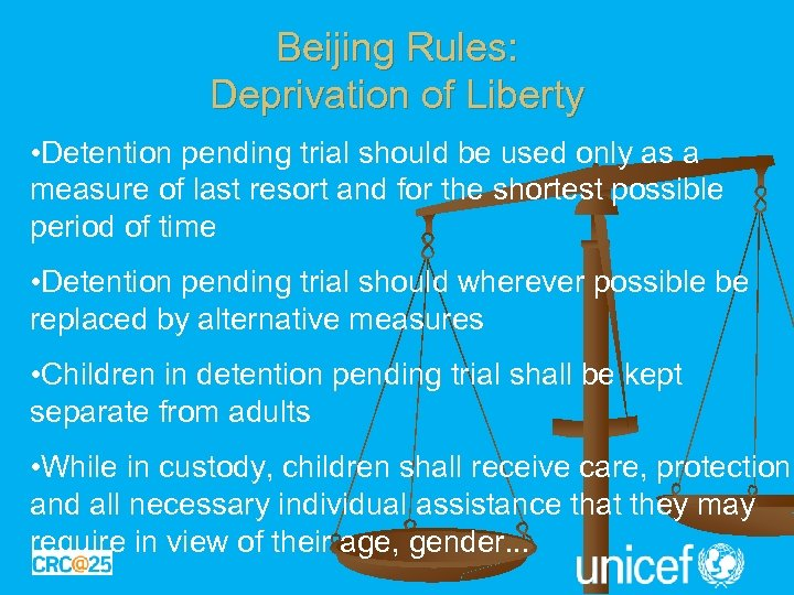 Beijing Rules: Deprivation of Liberty • Detention pending trial should be used only as
