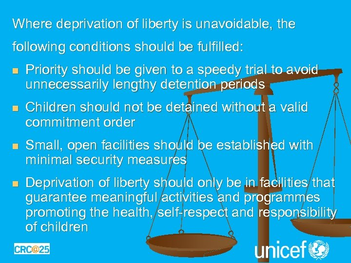 Where deprivation of liberty is unavoidable, the following conditions should be fulfilled: n Priority