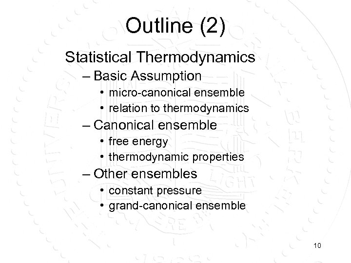 Outline (2) Statistical Thermodynamics – Basic Assumption • micro-canonical ensemble • relation to thermodynamics