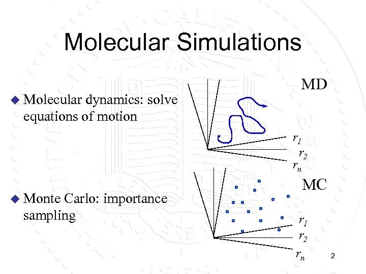 Molecular Simulations u Molecular dynamics: solve equations of motion MD r 1 r 2