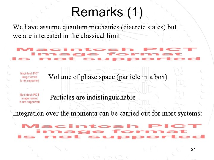 Remarks (1) We have assume quantum mechanics (discrete states) but we are interested in