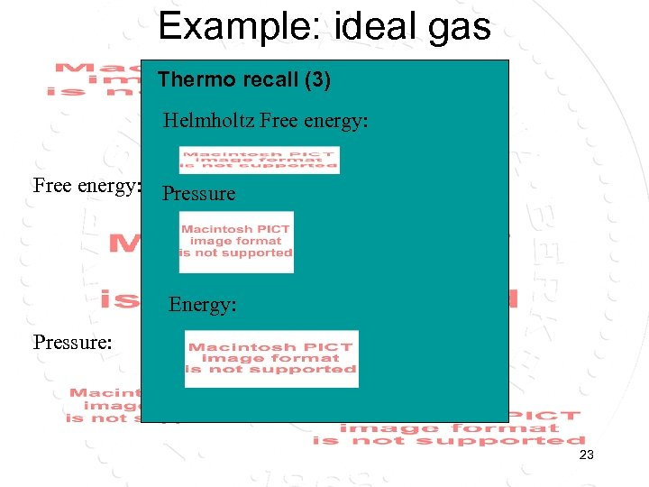 Example: ideal gas Thermo recall (3) Helmholtz Free energy: Pressure Energy: Pressure: Energy: 23