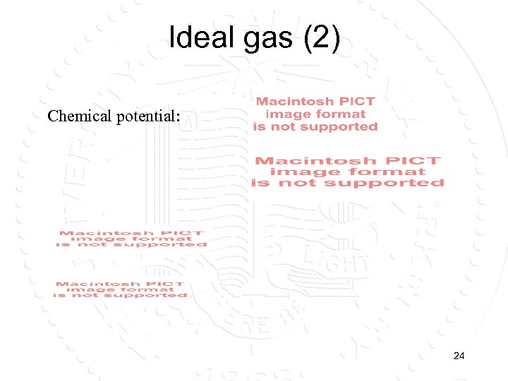 Ideal gas (2) Chemical potential: 24