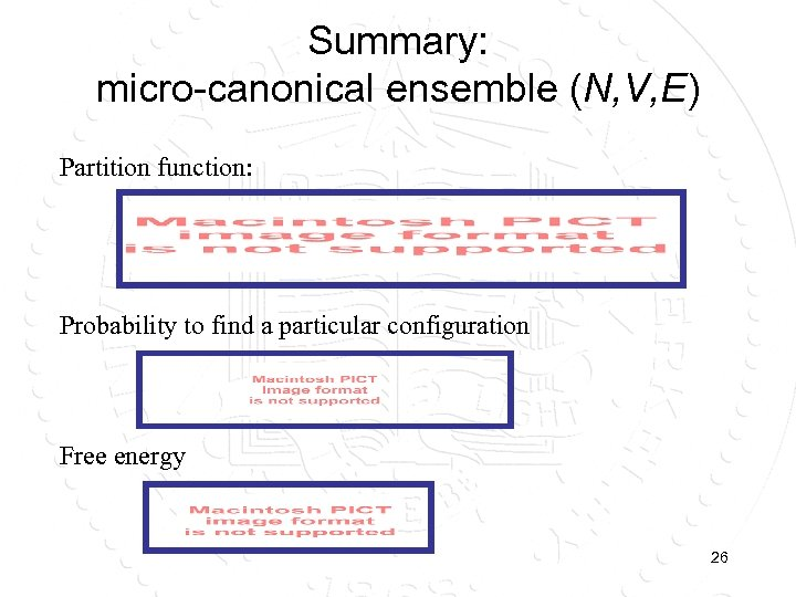 Summary: micro-canonical ensemble (N, V, E) Partition function: Probability to find a particular configuration