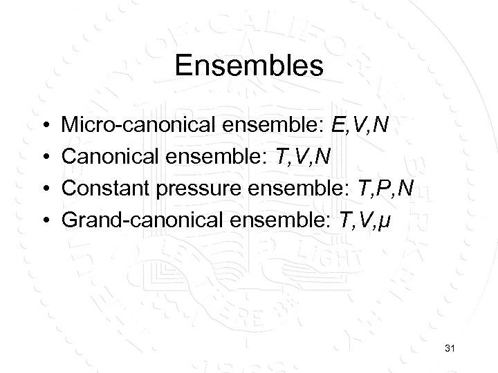 Ensembles • • Micro-canonical ensemble: E, V, N Canonical ensemble: T, V, N Constant