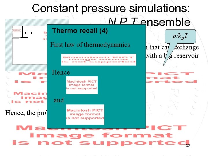 Constant pressure simulations: N, P, T ensemble Thermo recall (4) 1/k. BT p/k. BT