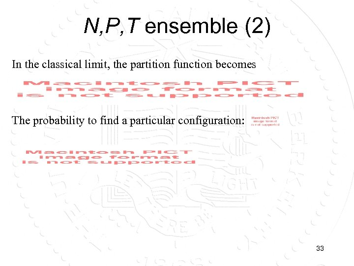 N, P, T ensemble (2) In the classical limit, the partition function becomes The