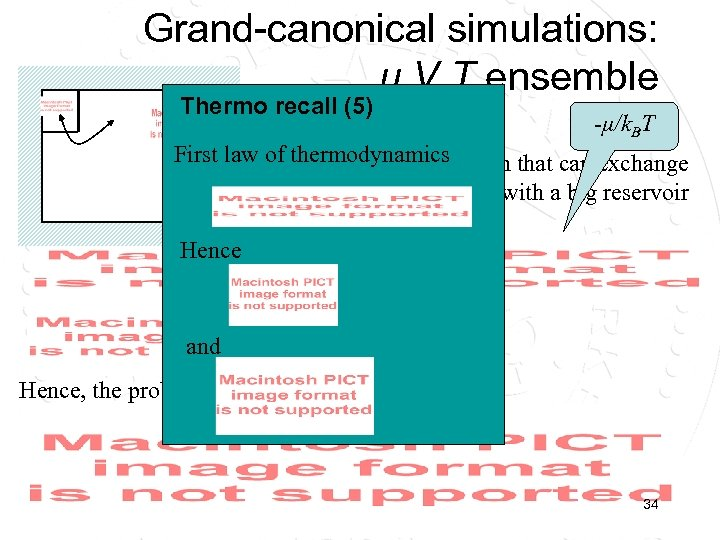 Grand-canonical simulations: μ, V, T ensemble Thermo recall (5) 1/k. BT -μ/k. BT First