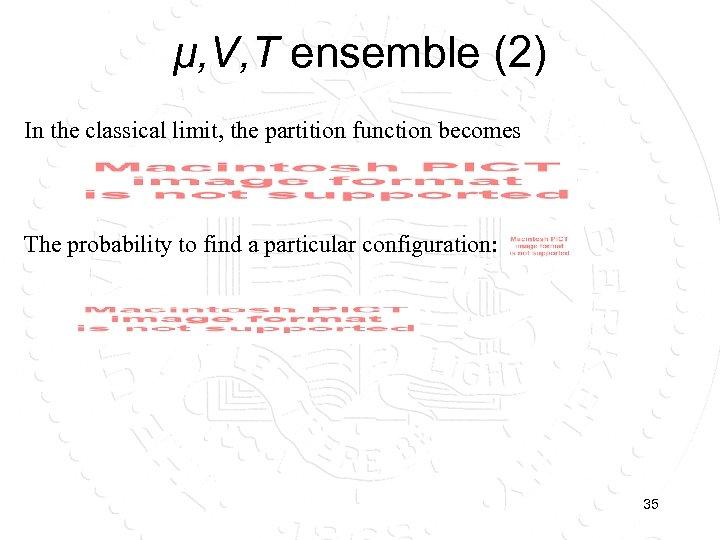 μ, V, T ensemble (2) In the classical limit, the partition function becomes The