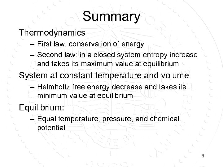 Summary Thermodynamics – First law: conservation of energy – Second law: in a closed