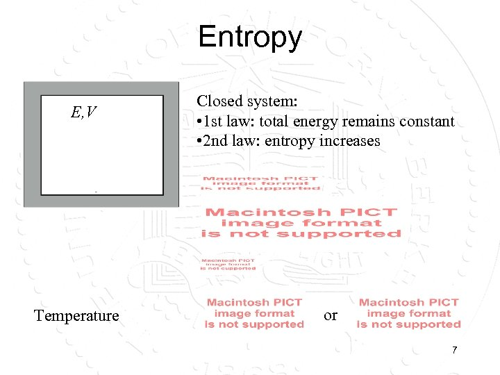 Entropy E, V Temperature Closed system: • 1 st law: total energy remains constant