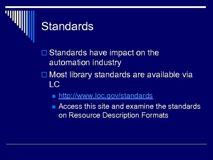 Standards o Standards have impact on the automation industry o Most library standards are
