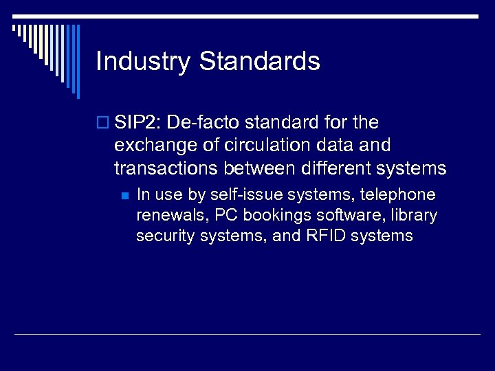 Industry Standards o SIP 2: De-facto standard for the exchange of circulation data and