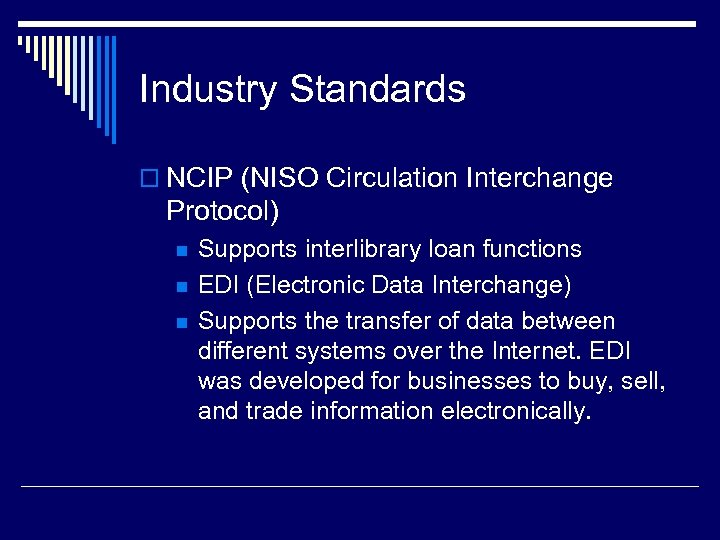 Industry Standards o NCIP (NISO Circulation Interchange Protocol) n n n Supports interlibrary loan