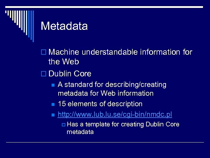 Metadata o Machine understandable information for the Web o Dublin Core n n n