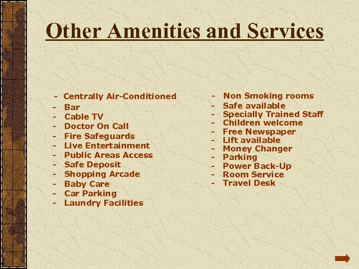 Other Amenities and Services - Centrally Air-Conditioned - Non Smoking rooms - Bar -