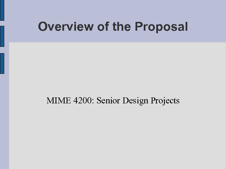 Overview of the Proposal MIME 4200: Senior Design Projects