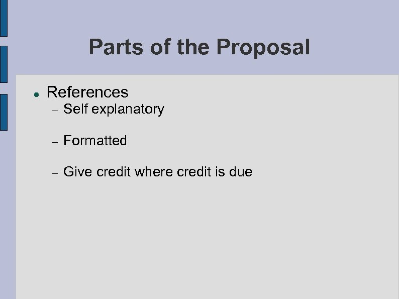 Parts of the Proposal References Self explanatory Formatted Give credit where credit is due