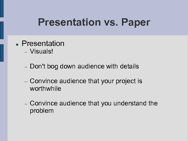 Presentation vs. Paper Presentation Visuals! Don't bog down audience with details Convince audience that