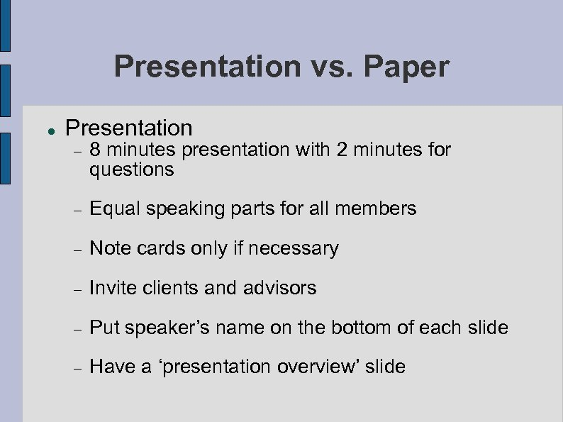 Presentation vs. Paper Presentation 8 minutes presentation with 2 minutes for questions Equal speaking