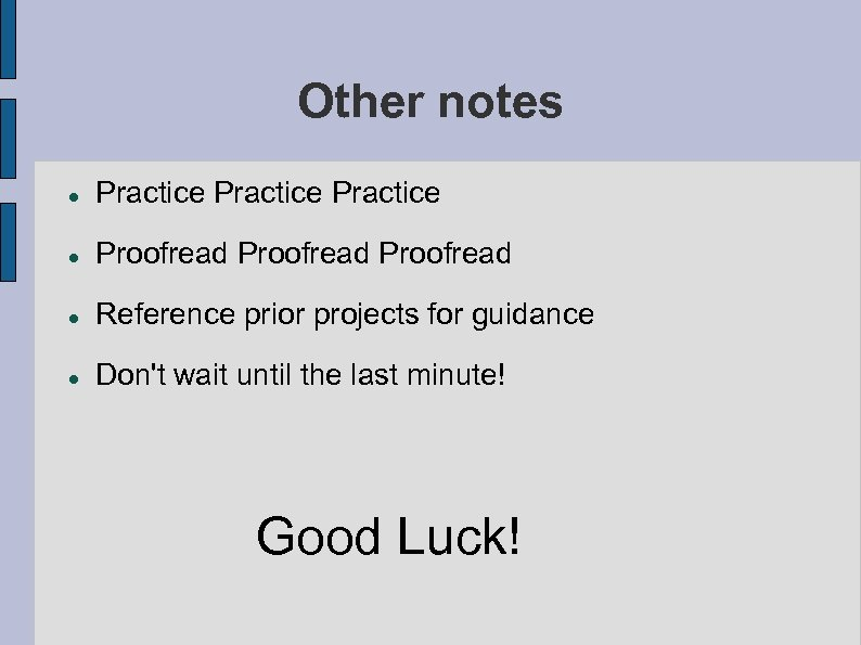 Other notes Practice Proofread Reference prior projects for guidance Don't wait until the last