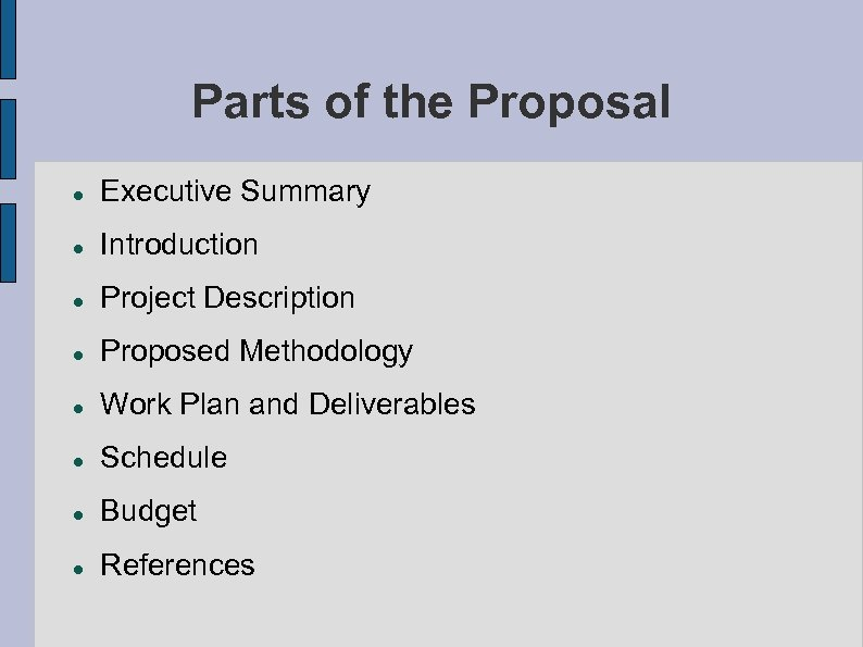 Parts of the Proposal Executive Summary Introduction Project Description Proposed Methodology Work Plan and