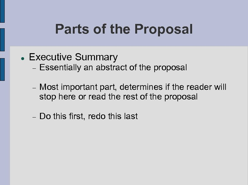 Parts of the Proposal Executive Summary Essentially an abstract of the proposal Most important