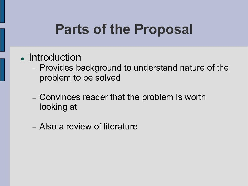 Parts of the Proposal Introduction Provides background to understand nature of the problem to