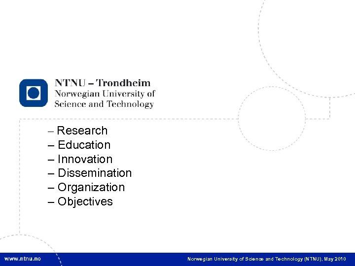 1 – Research – Education – Innovation – Dissemination – Organization – Objectives Norwegian