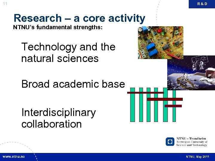 11 R&D Research – a core activity NTNU's fundamental strengths: Technology and the natural